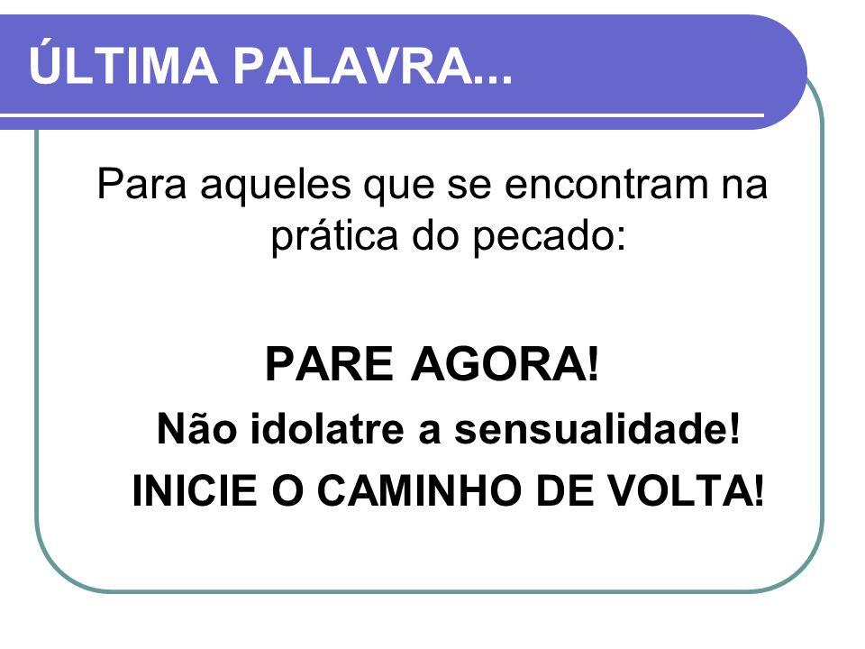 Não idolatre a sensualidade! INICIE O CAMINHO DE VOLTA!