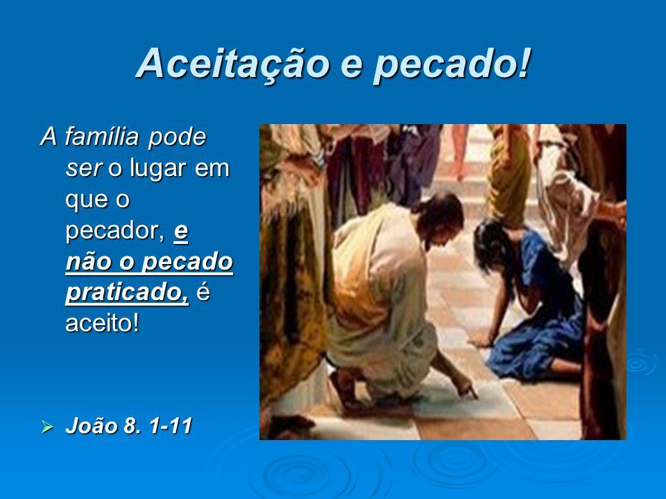Aceitação e pecado! A família pode ser o lugar em que o pecador, e não o pecado praticado, é aceito!
