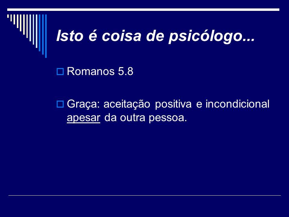 Isto é coisa de psicólogo...