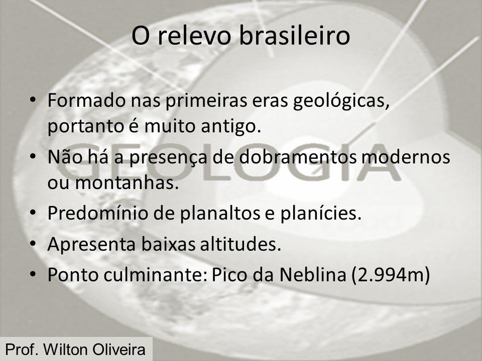 O relevo brasileiro Formado nas primeiras eras geológicas, portanto é muito antigo. Não há a presença de dobramentos modernos ou montanhas.