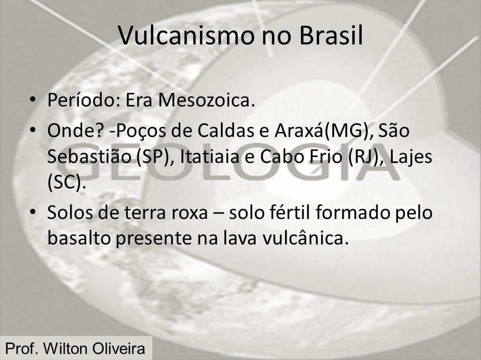 Vulcanismo no Brasil Período: Era Mesozoica.