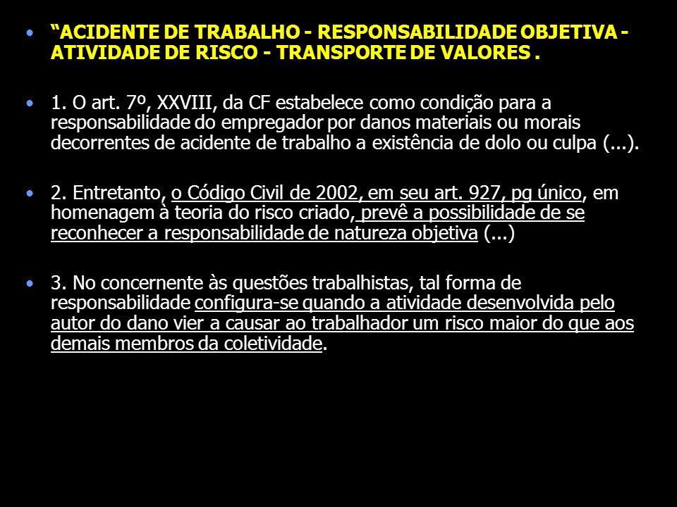ACIDENTE DE TRABALHO - RESPONSABILIDADE OBJETIVA - ATIVIDADE DE RISCO - TRANSPORTE DE VALORES .