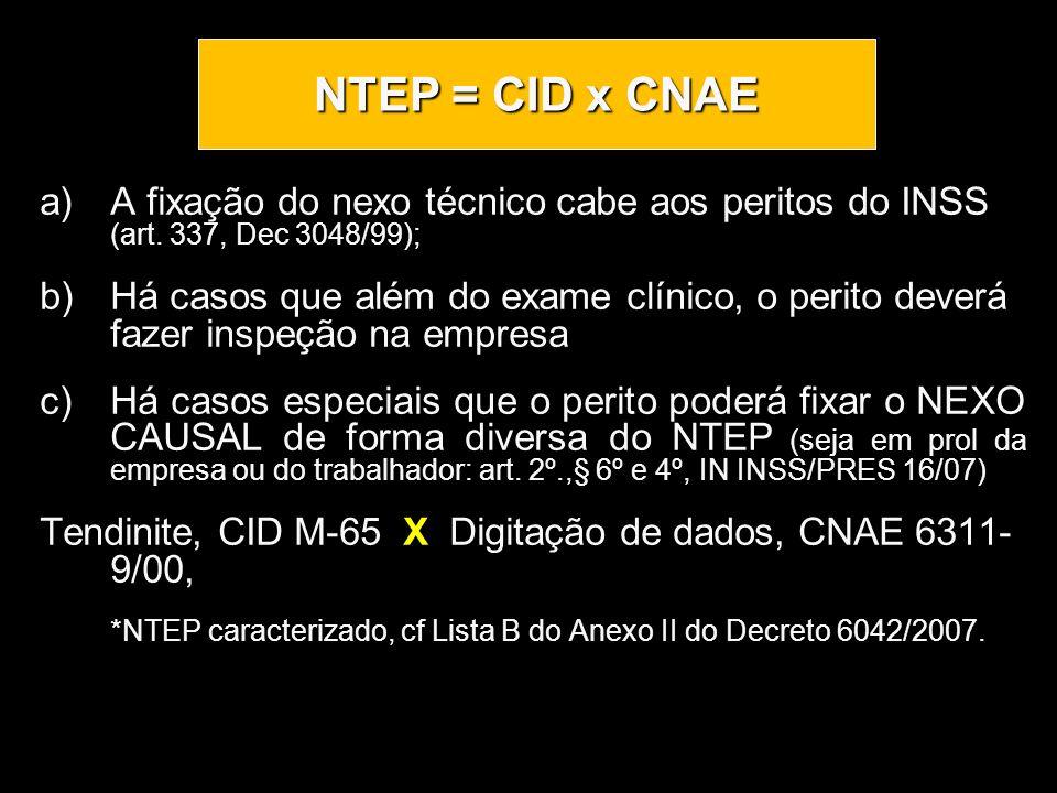 NTEP = CID x CNAEA fixação do nexo técnico cabe aos peritos do INSS (art. 337, Dec 3048/99);