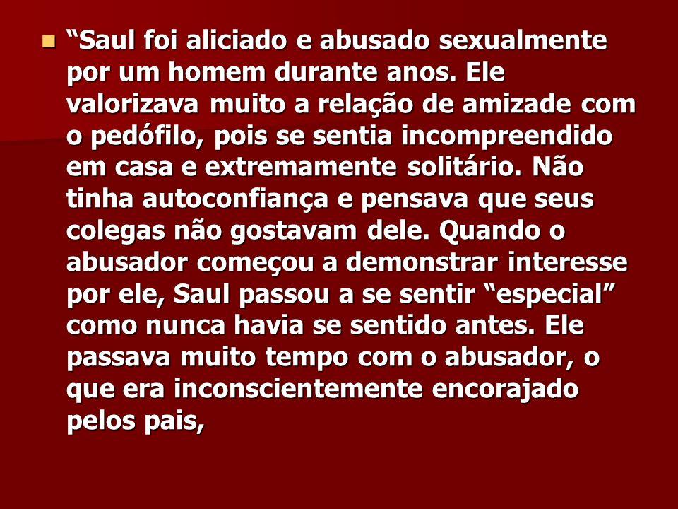 Saul foi aliciado e abusado sexualmente por um homem durante anos