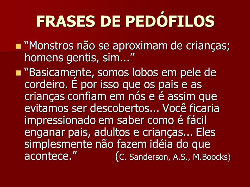 FRASES DE PEDÓFILOS Monstros não se aproximam de crianças; homens gentis, sim...