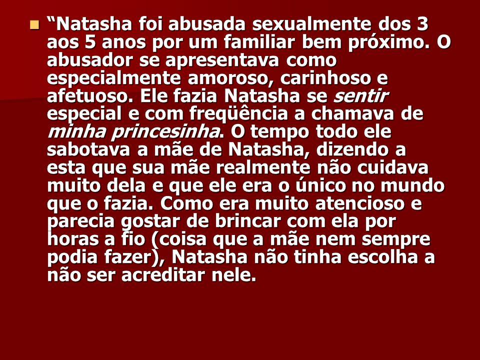 Natasha foi abusada sexualmente dos 3 aos 5 anos por um familiar bem próximo.
