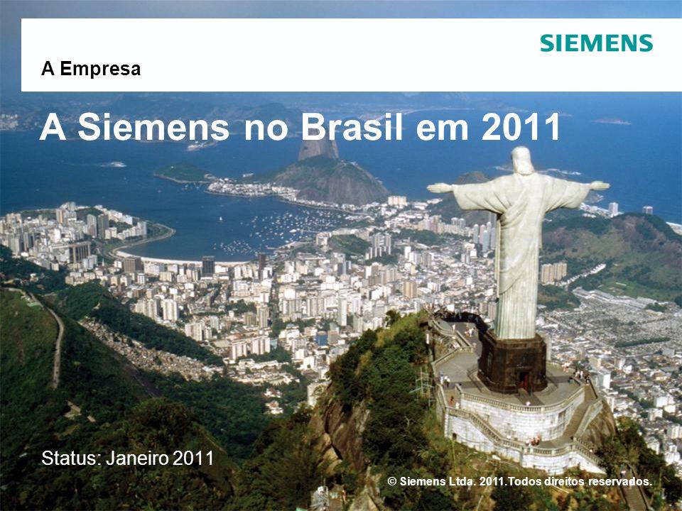 A Siemens no Brasil em 2011 A Empresa Status: Janeiro 2011