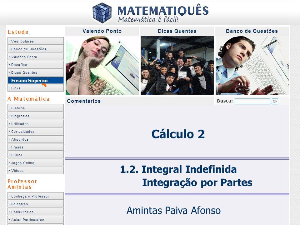 Cálculo 2 1.2. Integral Indefinida Integração por Partes