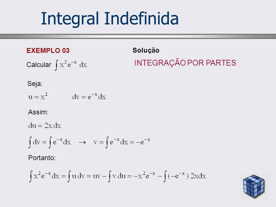 Integral Indefinida INTEGRAÇÃO POR PARTES EXEMPLO 03 Solução Calcular