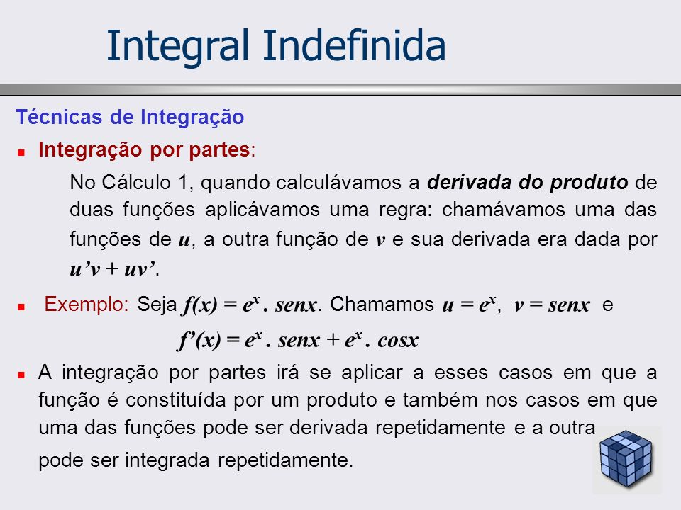 Integral Indefinida Técnicas de Integração Integração por partes: