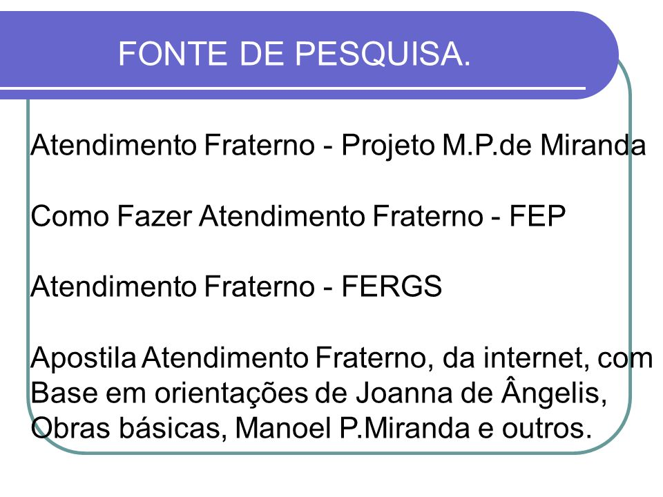 FONTE DE PESQUISA. Atendimento Fraterno - Projeto M.P.de Miranda