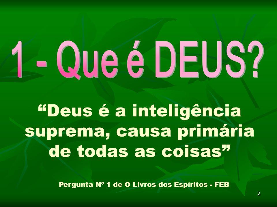 Deus é a inteligência suprema, causa primária de todas as coisas