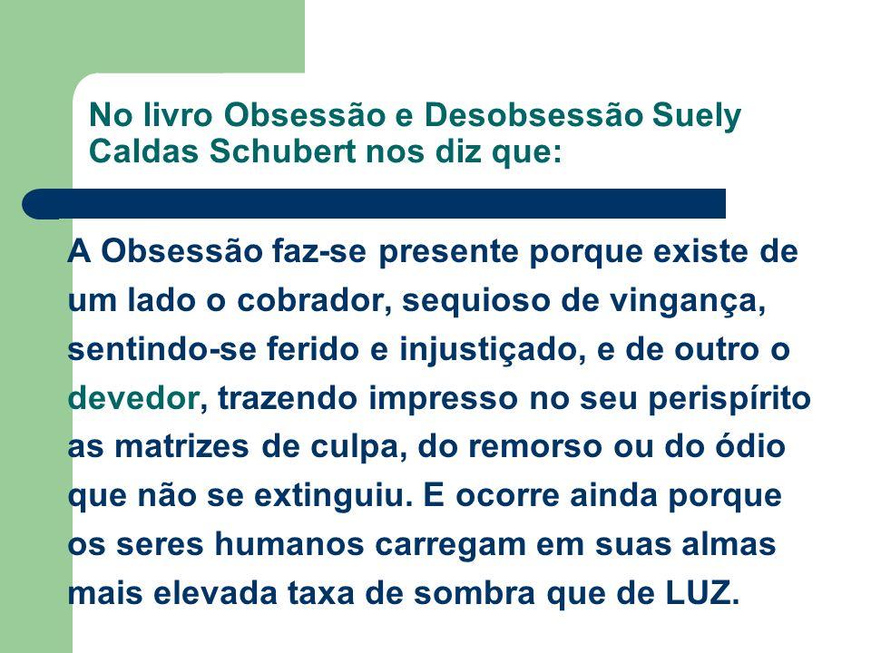 No livro Obsessão e Desobsessão Suely Caldas Schubert nos diz que: