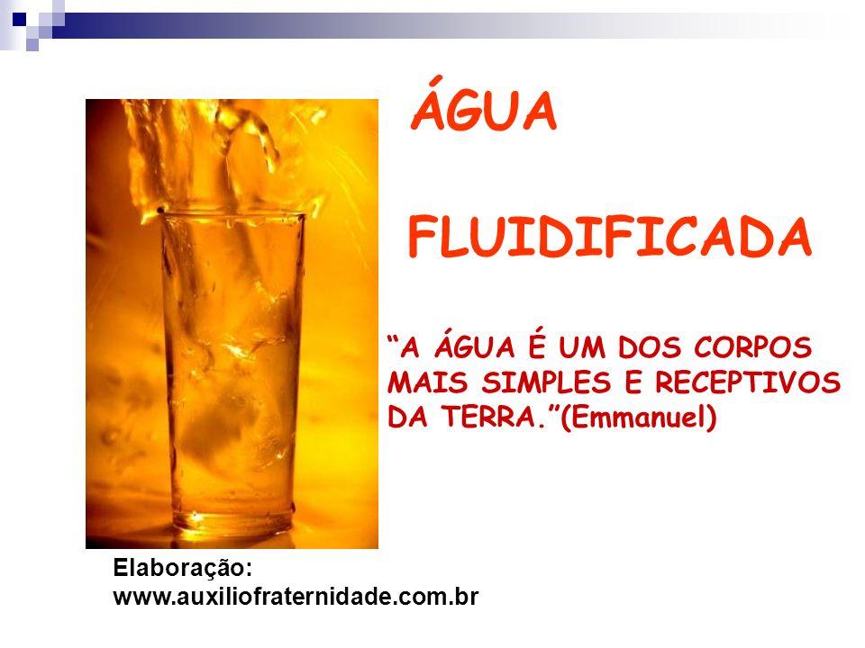 ÁGUA FLUIDIFICADA A ÁGUA É UM DOS CORPOS MAIS SIMPLES E RECEPTIVOS