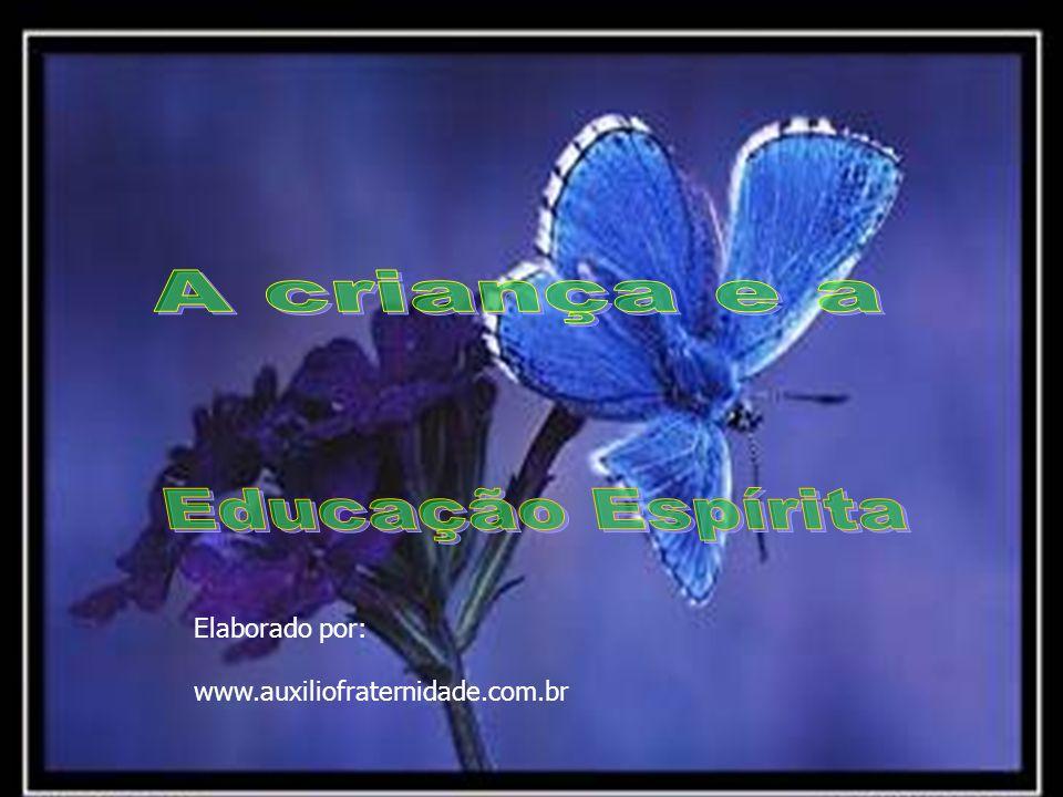 A criança e a Educação Espírita Elaborado por: