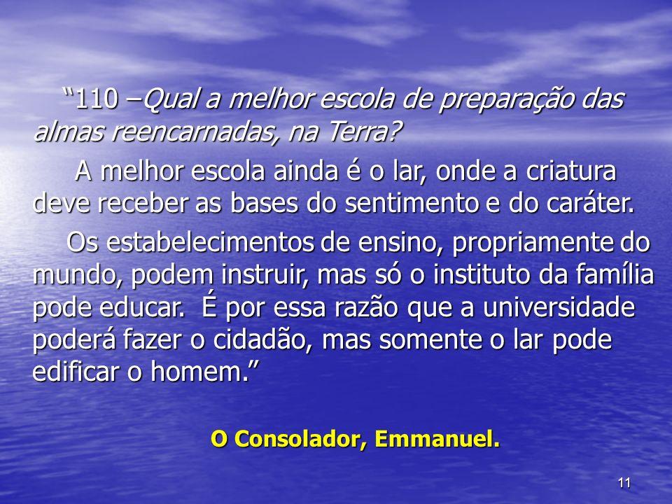 110 –Qual a melhor escola de preparação das almas reencarnadas, na Terra