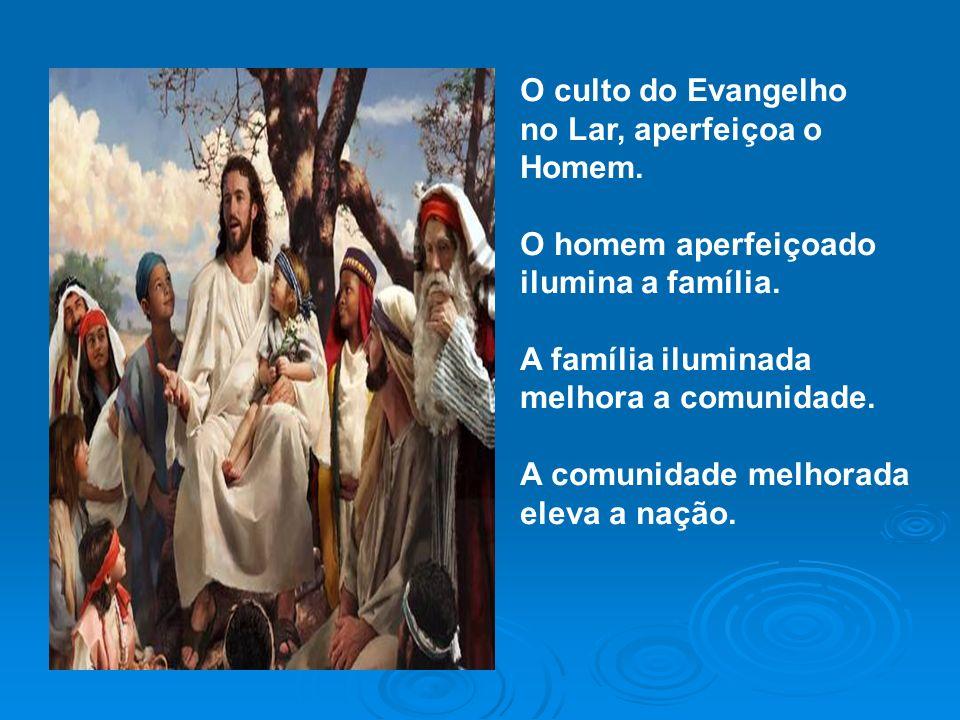 O culto do Evangelho no Lar, aperfeiçoa o. Homem. O homem aperfeiçoado. ilumina a família. A família iluminada.