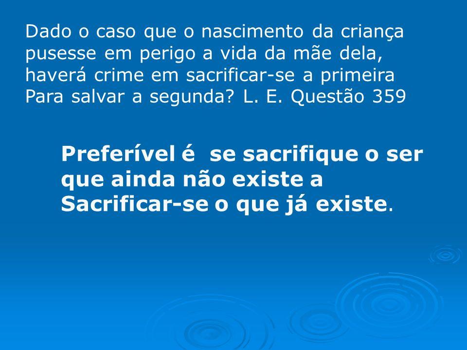 Preferível é se sacrifique o ser que ainda não existe a