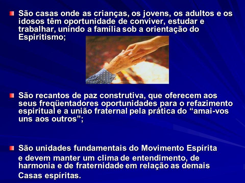 São casas onde as crianças, os jovens, os adultos e os idosos têm oportunidade de conviver, estudar e trabalhar, unindo a família sob a orientação do Espiritismo;