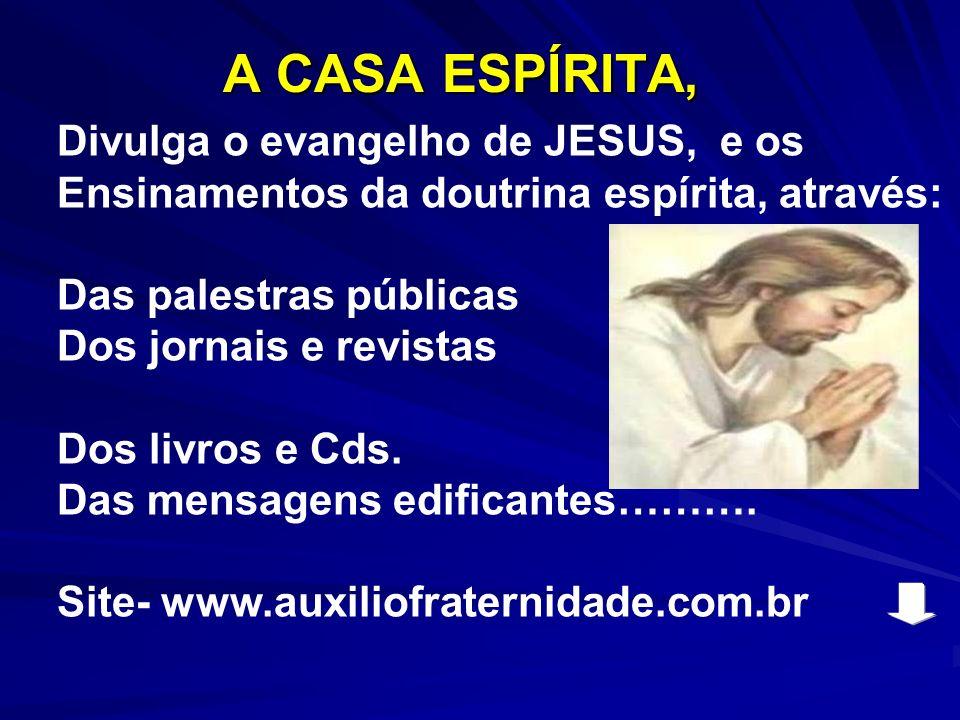 A CASA ESPÍRITA, Divulga o evangelho de JESUS, e os
