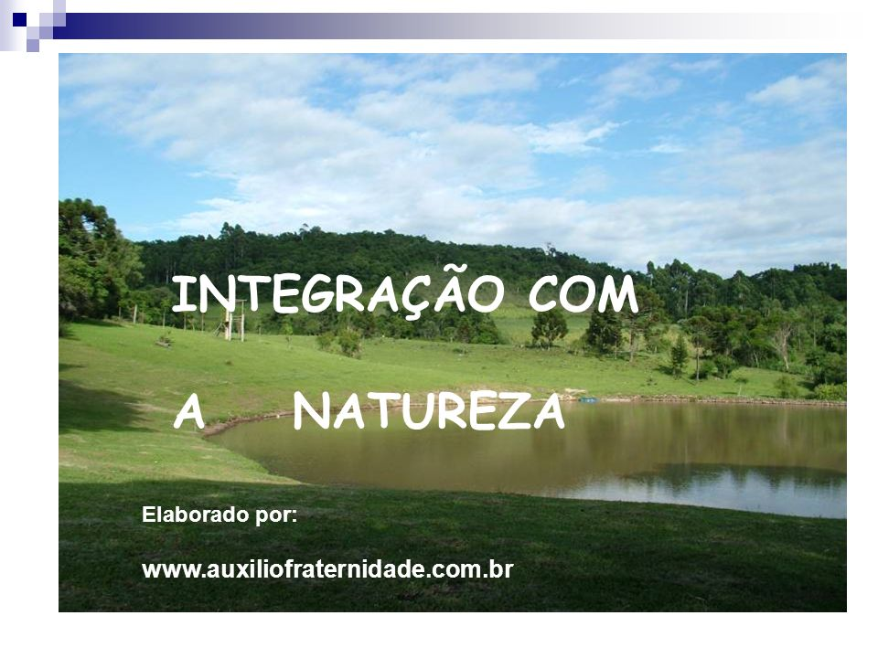 INTEGRAÇÃO COM A NATUREZA www.auxiliofraternidade.com.br
