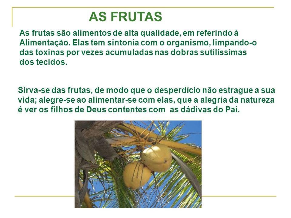 AS FRUTAS As frutas são alimentos de alta qualidade, em referindo à