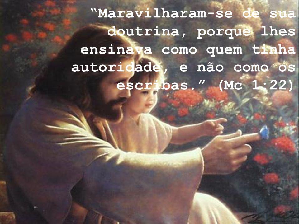 Maravilharam-se de sua doutrina, porque lhes ensinava como quem tinha autoridade, e não como os escribas. (Mc 1:22)