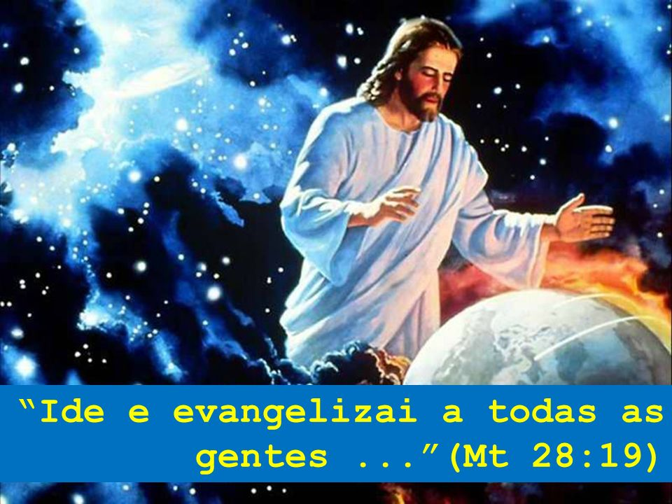 Ide e evangelizai a todas as gentes ... (Mt 28:19)