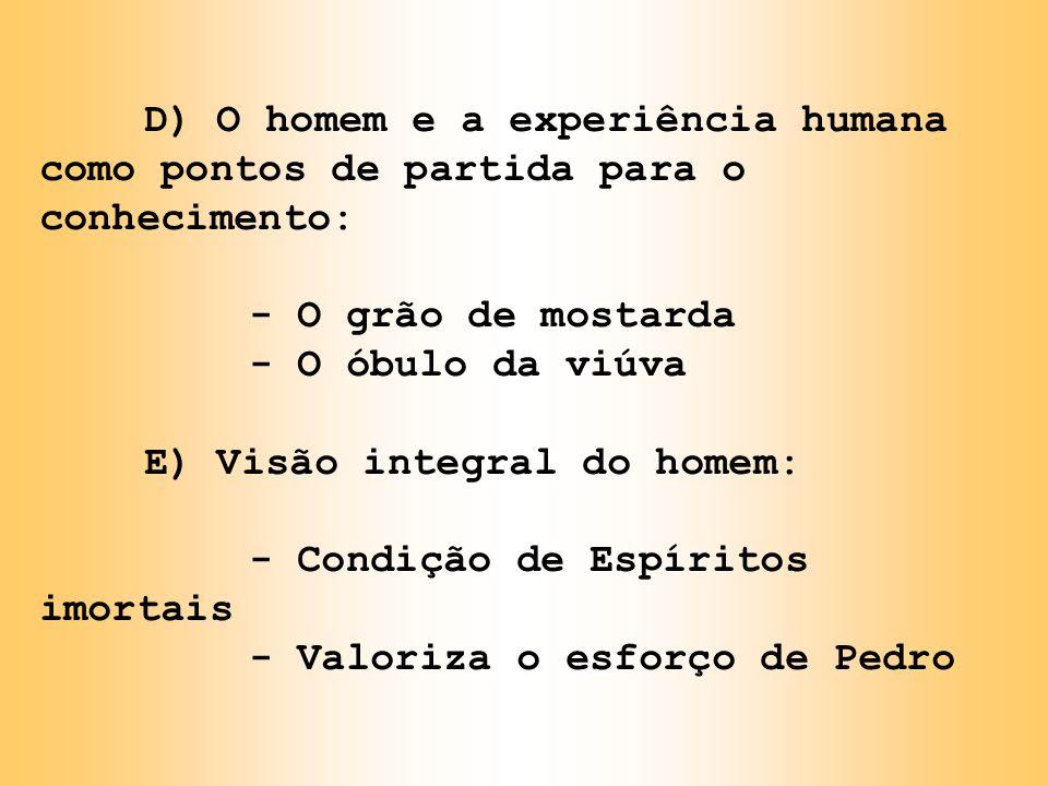 D) O homem e a experiência humana como pontos de partida para o conhecimento: