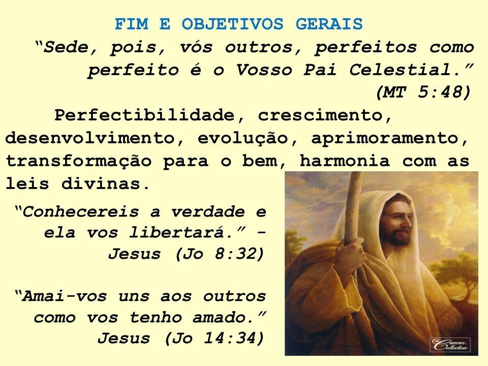 FIM E OBJETIVOS GERAIS Sede, pois, vós outros, perfeitos como perfeito é o Vosso Pai Celestial. (MT 5:48)