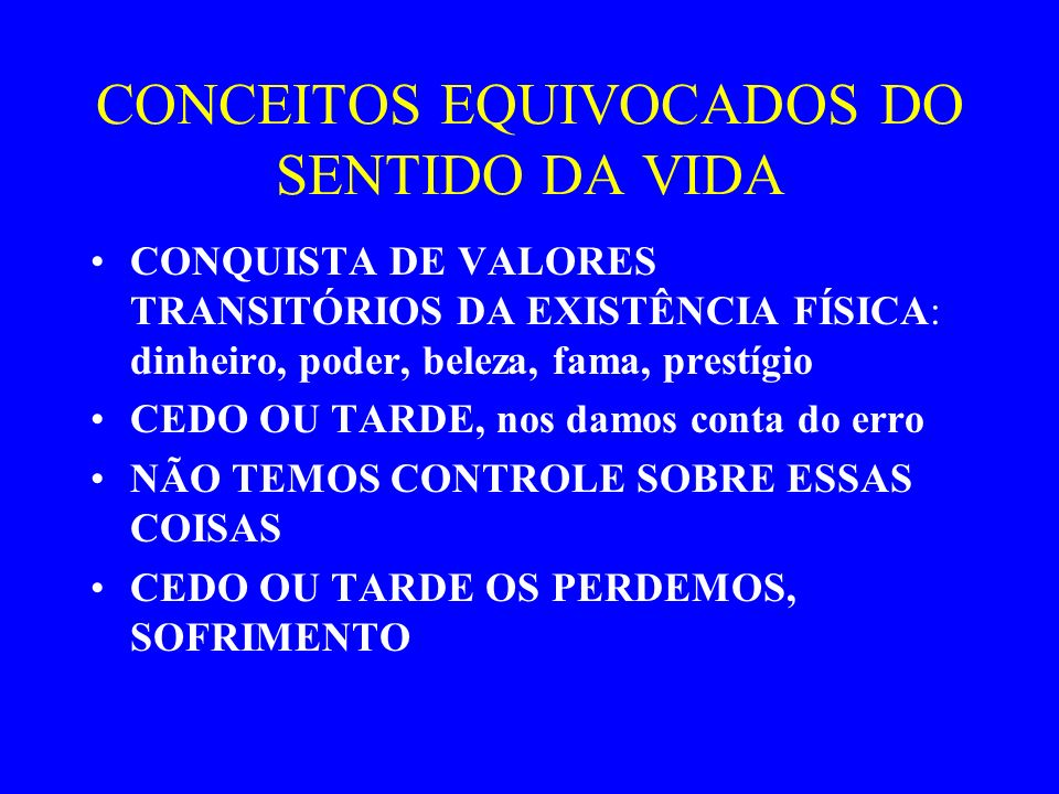 CONCEITOS EQUIVOCADOS DO SENTIDO DA VIDA