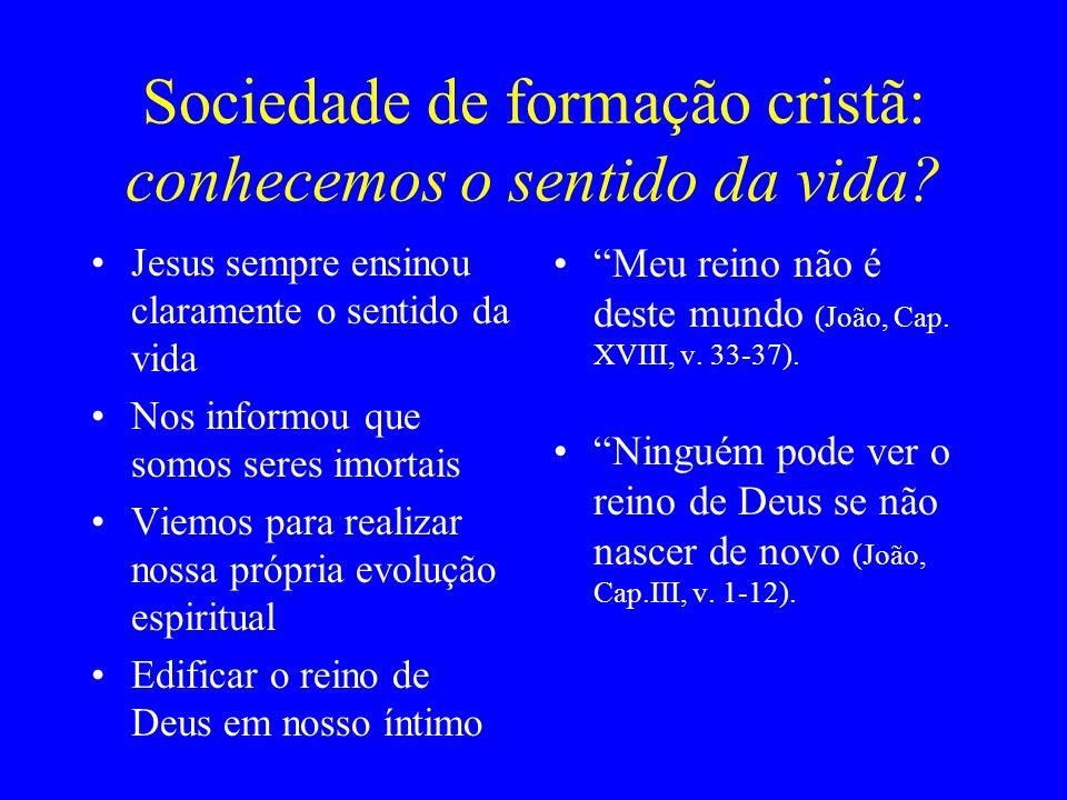 Sociedade de formação cristã: conhecemos o sentido da vida