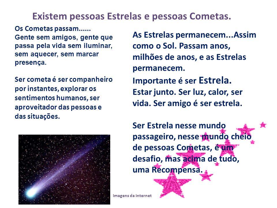 Existem pessoas Estrelas e pessoas Cometas.