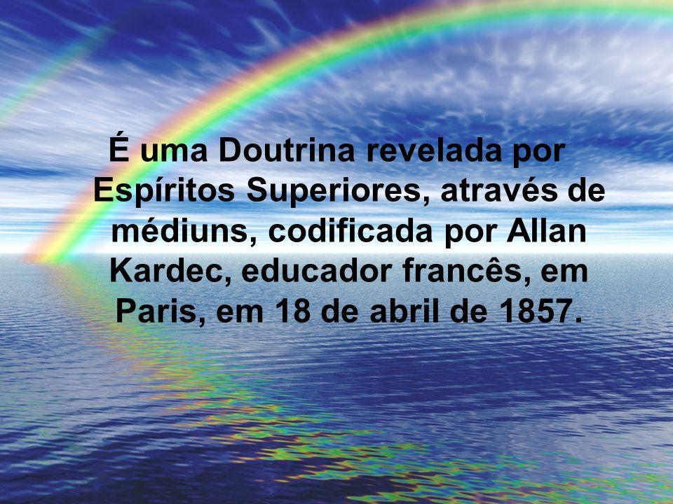 É uma Doutrina revelada por Espíritos Superiores, através de médiuns, codificada por Allan Kardec, educador francês, em Paris, em 18 de abril de 1857.