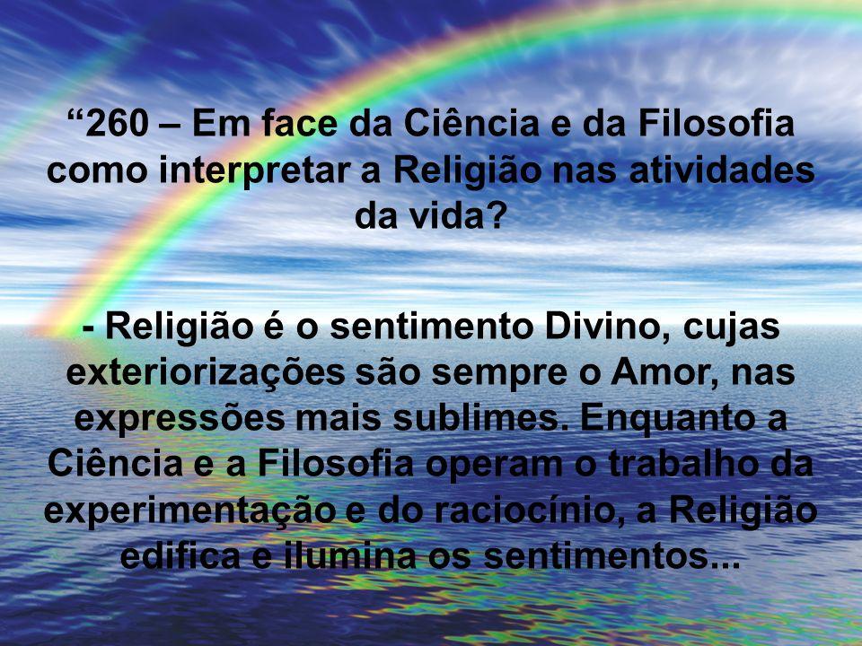 260 – Em face da Ciência e da Filosofia como interpretar a Religião nas atividades da vida