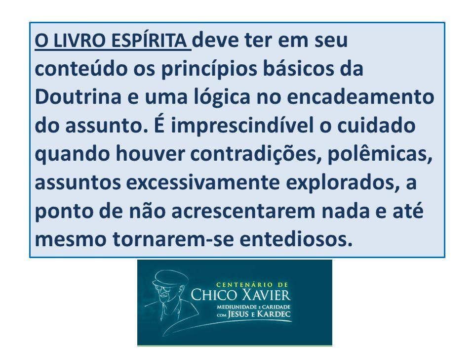 O LIVRO ESPÍRITA deve ter em seu conteúdo os princípios básicos da Doutrina e uma lógica no encadeamento do assunto.