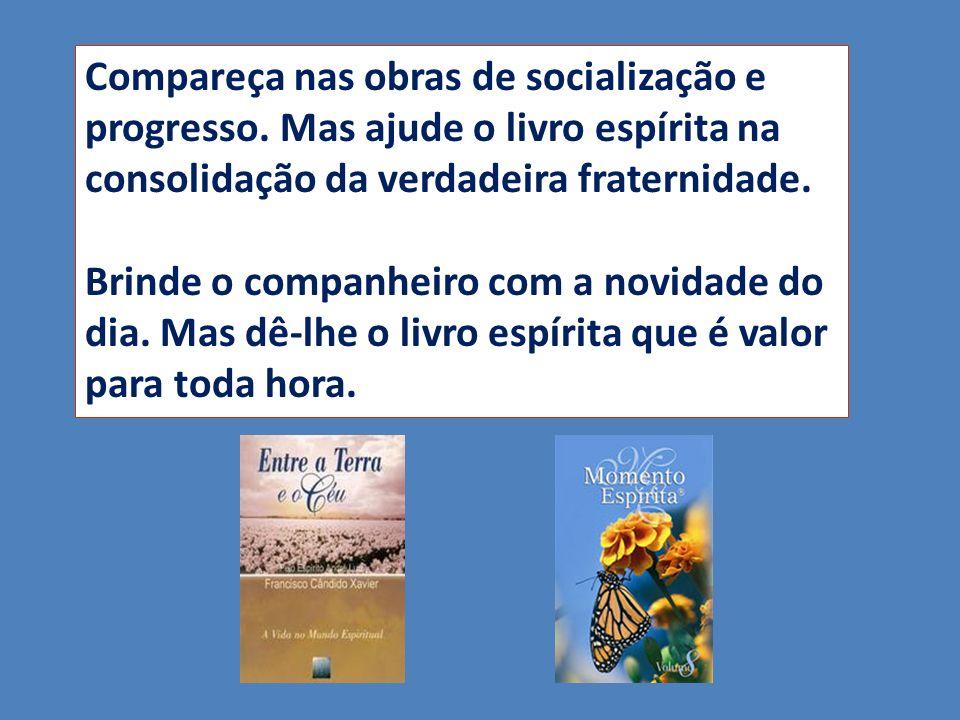 Compareça nas obras de socialização e progresso