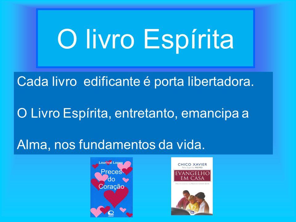 O livro Espírita Cada livro edificante é porta libertadora.