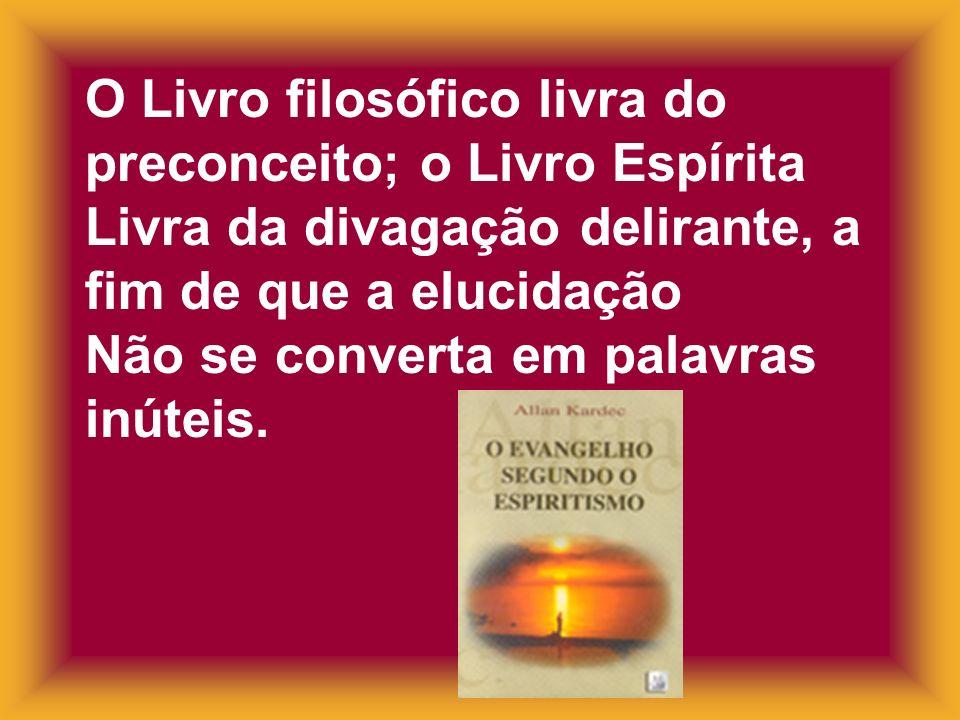 O Livro filosófico livra do preconceito; o Livro Espírita