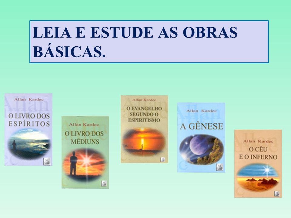 LEIA E ESTUDE AS OBRAS BÁSICAS.
