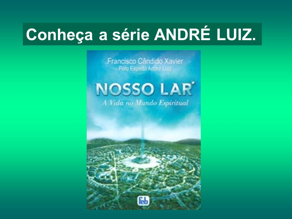 Conheça a série ANDRÉ LUIZ.