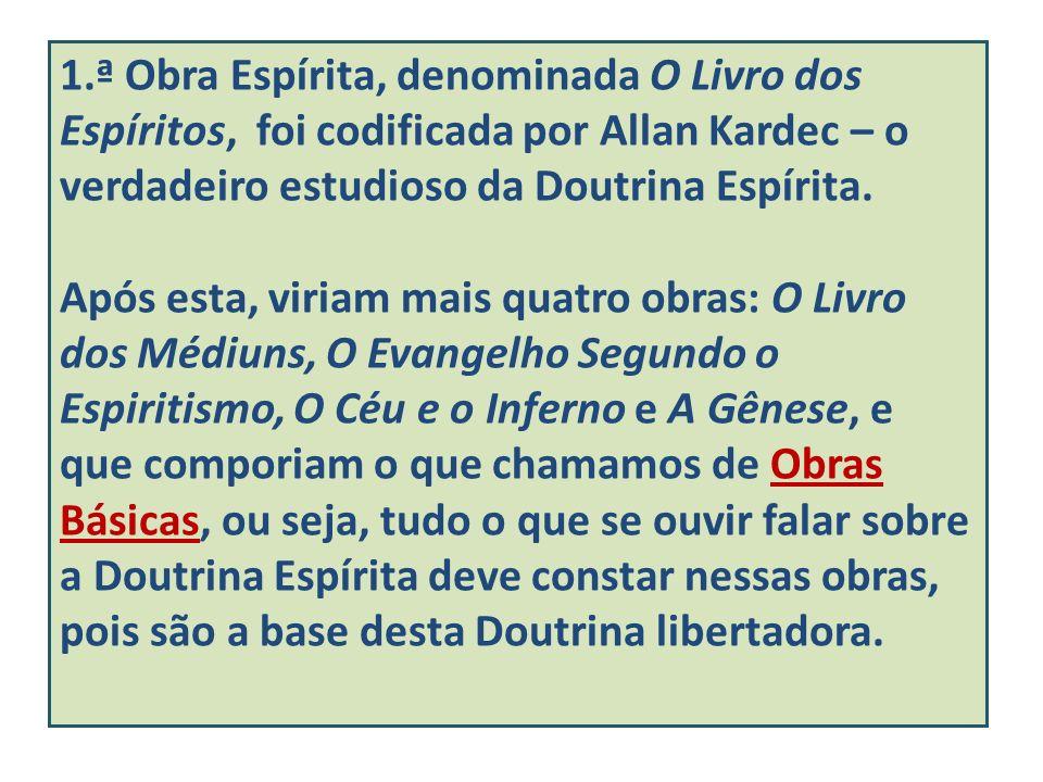 1.ª Obra Espírita, denominada O Livro dos Espíritos, foi codificada por Allan Kardec – o verdadeiro estudioso da Doutrina Espírita.