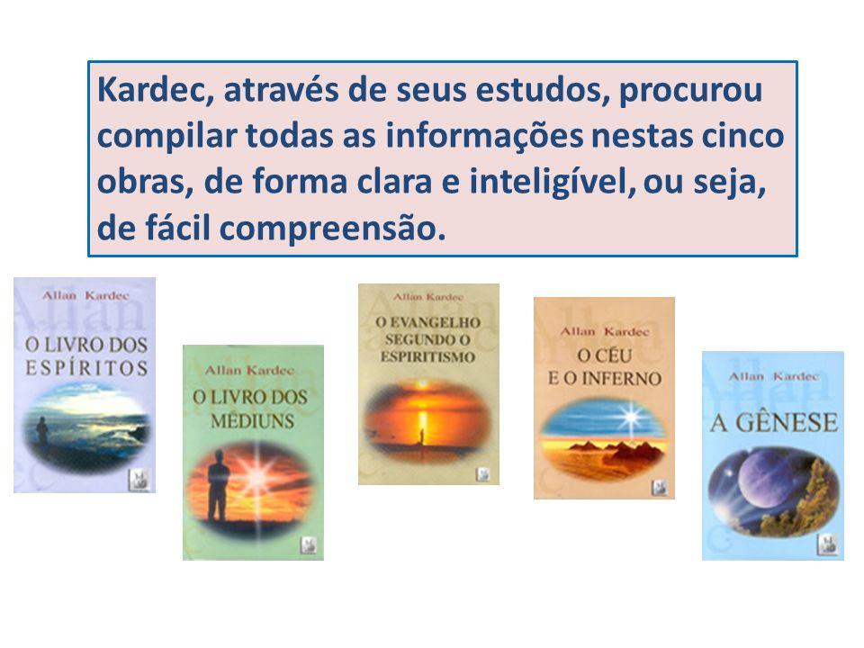 Kardec, através de seus estudos, procurou compilar todas as informações nestas cinco obras, de forma clara e inteligível, ou seja, de fácil compreensão.
