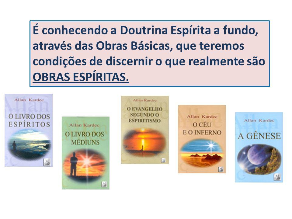 É conhecendo a Doutrina Espírita a fundo, através das Obras Básicas, que teremos condições de discernir o que realmente são OBRAS ESPÍRITAS.