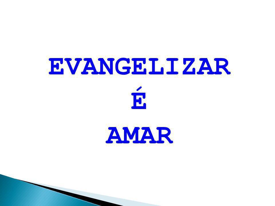 EVANGELIZAR É AMAR
