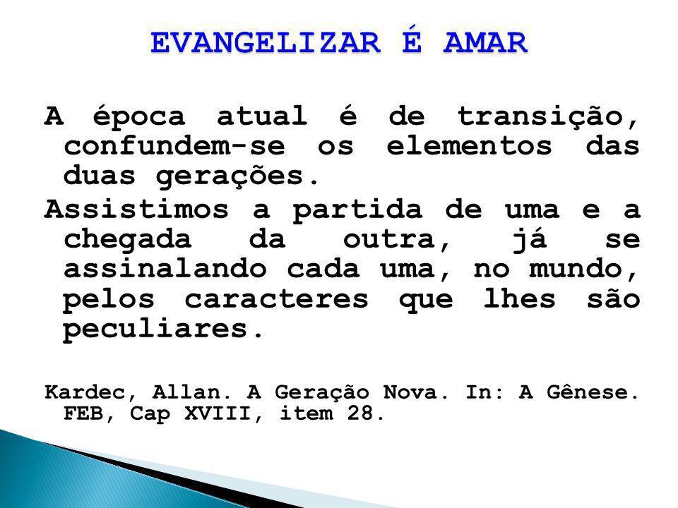 EVANGELIZAR É AMARA época atual é de transição, confundem-se os elementos das duas gerações.