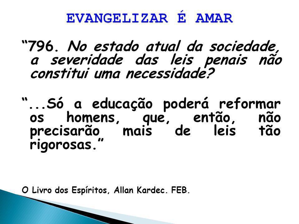 EVANGELIZAR É AMAR 796. No estado atual da sociedade, a severidade das leis penais não constitui uma necessidade