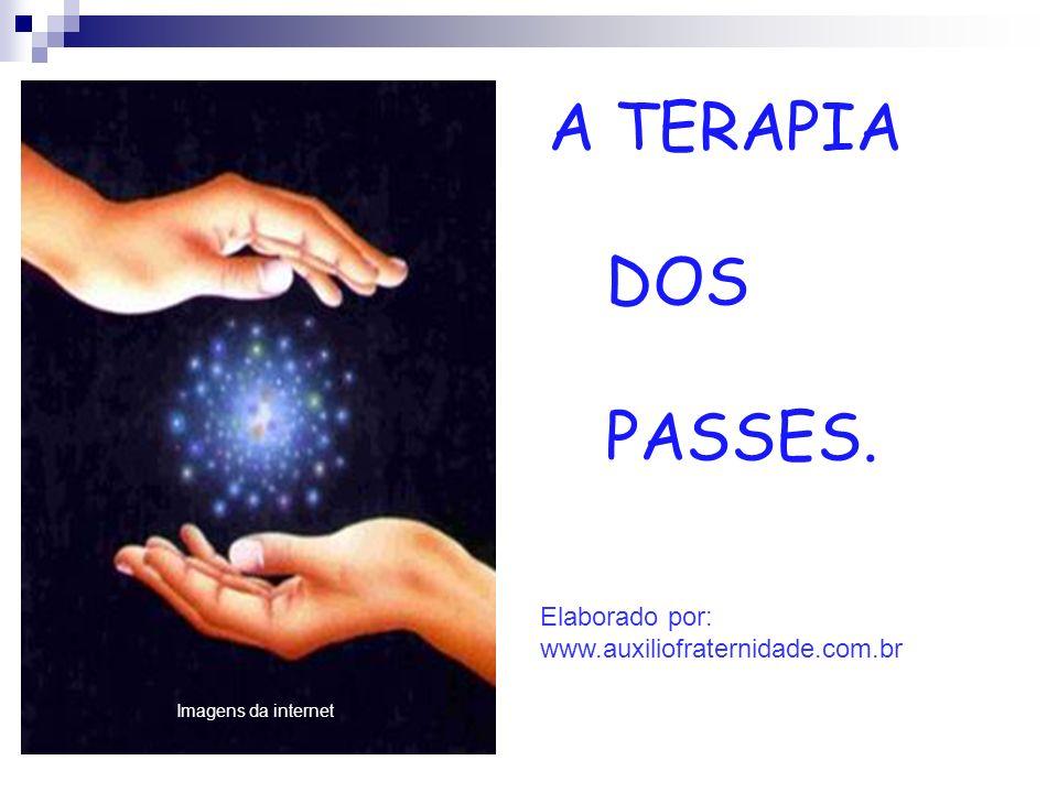 A TERAPIA DOS PASSES. Elaborado por: www.auxiliofraternidade.com.br A