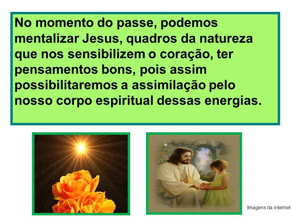 No momento do passe, podemos mentalizar Jesus, quadros da natureza que nos sensibilizem o coração, ter pensamentos bons, pois assim possibilitaremos a assimilação pelo nosso corpo espiritual dessas energias.