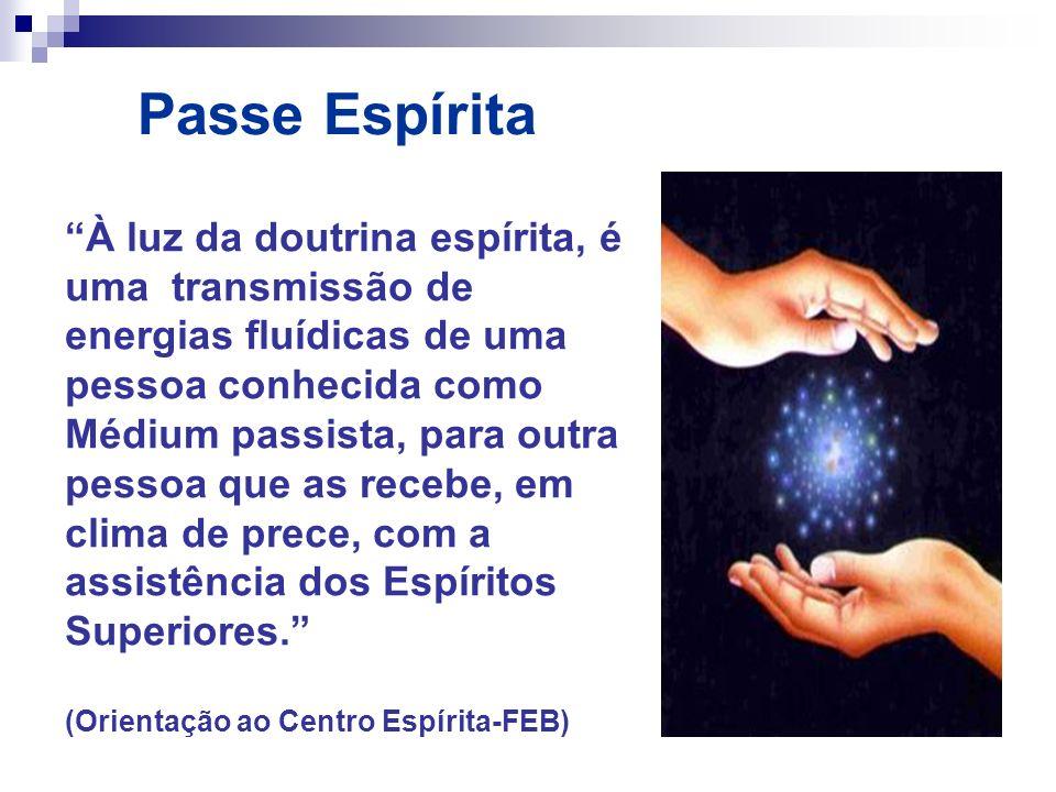 Passe Espírita À luz da doutrina espírita, é uma transmissão de energias fluídicas de uma pessoa conhecida como.